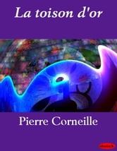 La toison d'or ebook by Pierre Corneille