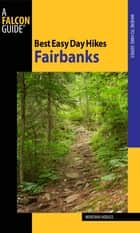 Best Easy Day Hikes Fairbanks ebook by Montana Hodges