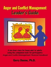 Anger and Conflict Management: Leader's Guide ebook by Dunne, PhD, Gerry, PhD