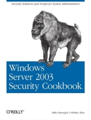 Windows Server 2003 Security Cookbook - Security Solutions and Scripts for System Administrators ebook by Mike Danseglio,Robbie Allen
