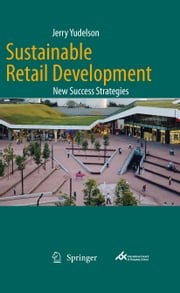 Sustainable Retail Development - New Success Strategies ebook by Jerry Yudelson