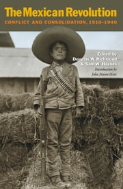 The Mexican Revolution - Conflict and Consolidation, 1910-1940 ebook by Douglas W. Richmond, Sam W. Haynes, John Mason Hart,...