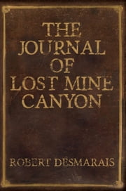 The Journal of Lost Mine Canyon ebook by Robert Desmarais