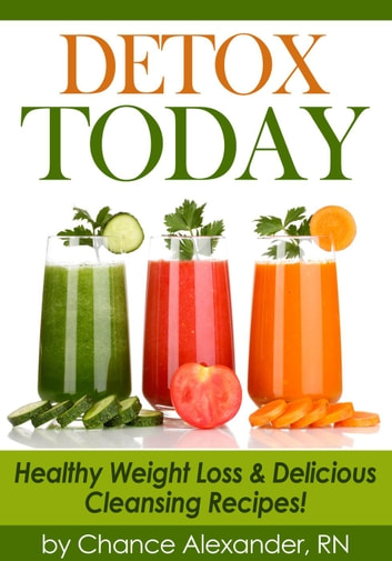Detox Today Healthy Weight Loss And Delicious Cleansing Recipes