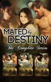 Mated by Destiny: The Complete Series - Mated by Destiny, #4 ebook by Roxxy Muldoon