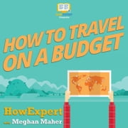 How To Travel on a Budget audiobook by HowExpert, Meghan Maher