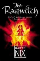 The Ragwitch ebook by Garth Nix