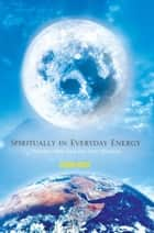 Spiritually in Everyday Energy - The Man Who Saw His Own Shadow ebook by Steven Livesey