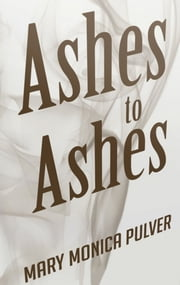 Ashes to Ashes ebook by Mary Monica Pulver