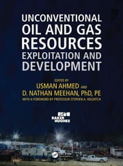 Unconventional Oil and Gas Resources: Exploitation and Development ebook by Ahmed, Usman