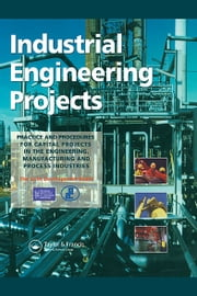 Industrial Engineering Projects - Practice and procedures for capital projects in the engineering, manufacturing and process industries ebook by The Joint Development Board sponsored by the Association of Cost Engineers and the Royal Institute of Chartered Surveyors