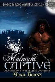 Midnight Captive - Bonded By Blood Vampire Chronicles, #2 ebook by Arial burnz