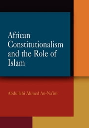 African Constitutionalism and the Role of Islam ebook by Abdullahi Ahmed An-Na'im