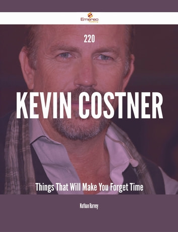 220 Kevin Costner Things That Will Make You Forget Time ebook by Nathan Harvey