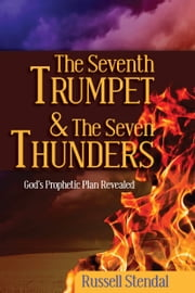 The Seventh Trumpet and the Seven Thunders ebook by Russell Stendal