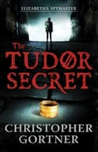 The Tudor Secret eBook by Christopher Gortner