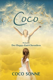 "Coco - Roman 1 der autobiografischen Buchserie ""Die Happy-End-Chroniken"" ebook by Coco Sonne"