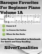 Baroque Favorites for Beginner Piano Volume 1 A ebook by Silver Tonalities