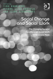 Social Change and Social Work - The Changing Societal Conditions of Social Work in Time and Place ebook by Dr Elina Virokannas,Dr Pirkko-Liisa Rauhala,Dr Timo Harrikari