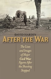 After the War - The Lives and Images of Major Civil War Figures After the Shooting Stopped ebook by David Hardin