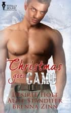 Christmas Goes Camo ebook by Allie Standifer, Brenna Zinn, Desiree Holt