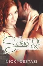 Screw It ebook by Nicki DeStasi