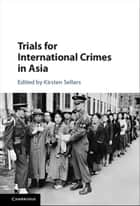 Trials for International Crimes in Asia ebook by Kirsten Sellars
