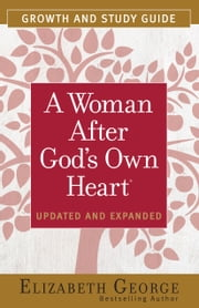A Woman After God's Own Heart® Growth and Study Guide ebook by Elizabeth George