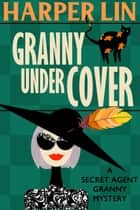 Granny Undercover - Secret Agent Granny, #2 ebook by