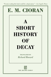 A Short History of Decay ebook by E. M. Cioran,Richard Howard,Eugene Thacker