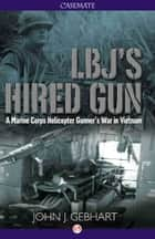 LBJ's Hired Gun ebook by John J. Gebhart