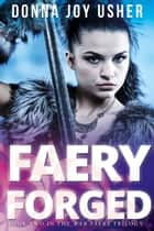 Faery Forged - The War Faery Trilogy, #2 ebook by Donna Joy Usher