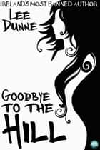 Goodbye to the Hill ebook by Lee Dunne