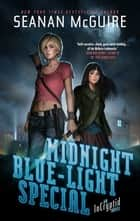 Midnight Blue-Light Special - An Incryptid Novel ebook by Seanan McGuire