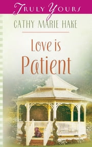 Love Is Patient ebook by Cathy Marie Hake