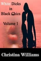 White Dicks in Black Chics: Volume 1 – My First Black Pussy ebook by Christina Williams