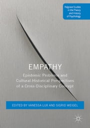 Empathy - Epistemic Problems and Cultural-Historical Perspectives of a Cross-Disciplinary Concept ebook by Vanessa Lux, Sigrid Weigel