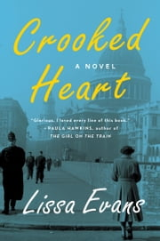 Crooked Heart - A Novel ebook by Lissa Evans