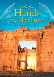 In the Hands of the Refiner - A Story from Lebanon ebook by Noor Ellias