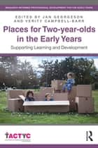 Places for Two-year-olds in the Early Years - Supporting Learning and Development eBook by Jan Georgeson, Verity Campbell-Barr
