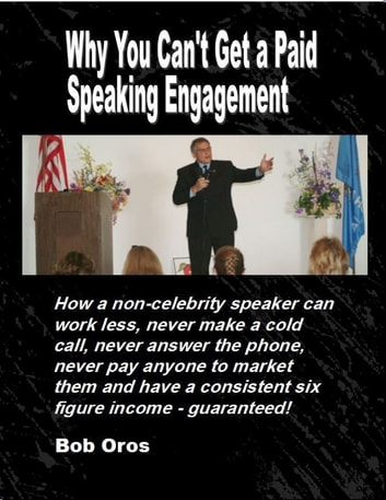 Why You Can't Get a Paid Speaking Engagement ebook by Bob Oros
