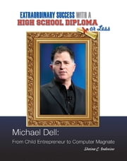 Michael Dell - From Child Entrepreneur to Computer Magnate ebook by Shaina C. Indovino