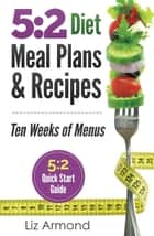 5:2 Diet Meal Plans & Recipes ebook by Liz Armond