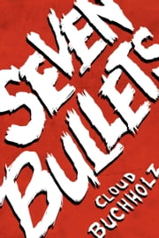 Seven Bullets ebook by Cloud Buchholz
