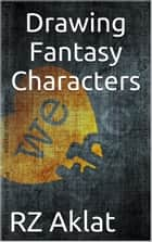 Drawing Fantasy Characters ebook by RZ Aklat