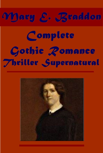 Complete Gothic Romance Thriller Supernatural ebook by Mary E. Braddon