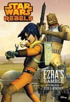 Star Wars Rebels: Ezra's Gamble ebook by Ryder Windham