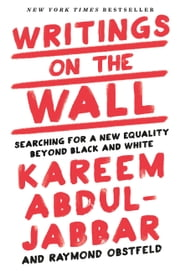Writings on the Wall - Searching for a New Equality Beyond Black and White ebook by Kareem Abdul-Jabbar, Raymond Obstfeld