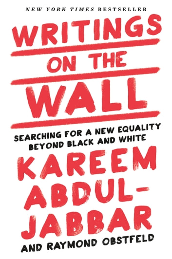 Writings on the Wall - Searching for a New Equality Beyond Black and White ebook by Kareem Abdul-Jabbar,Raymond Obstfeld
