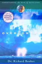 The Overcomers: Series- Understanding the Book of Revelation ebook by Richard Booker